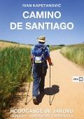 Ivan Kapetanović: Camino de Santiago : hodočašće sv. Jakovu : Lećevica – Santiago de Compostela