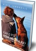 Mirta Jambrović: Kako psi komuniciraju? : priručnik o psećem ponašanju i komunikaciji